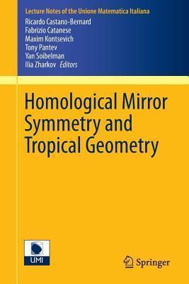 Homological Mirror Symmetry and Tropical Geometry  by  Ricardo Castano-Bernard