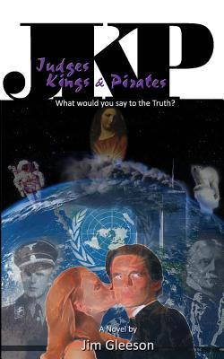 Judges Kings and Pirates: What Would You Say to the Truth? Jim Gleeson
