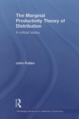 The Marginal Productivity Theory of Distribution: A Critical History  by  John Pullen