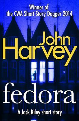 Fedora: A Jack Kiley Short Story  by  John Harvey