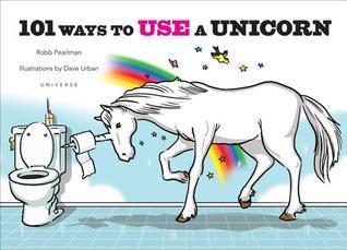 101 Ways to Use a Unicorn Robb Pearlman