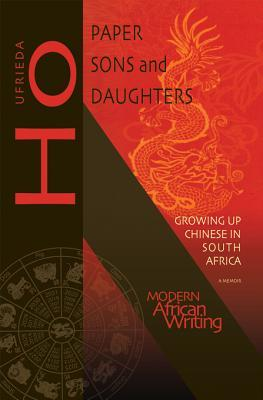 Paper Sons and Daughters: Growing Up Chinese in South Africa Ufrieda Ho