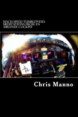Mach Speed Tumbleweed: Meditations from an Airliner Cockpit  by  Chris L. Manno