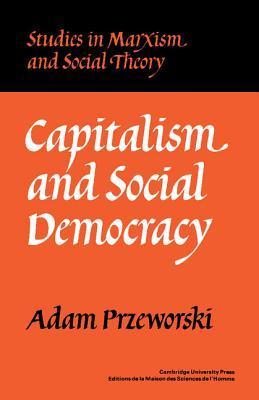 Capitalism And Social Democracy Adam Przeworski