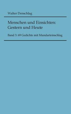 Menschen und Einsichten:  Gestern und Heute: Band 2: 79 Gedichte mit Mundarteinschlag  by  Walter Denschlag