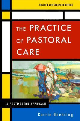 The Practice of Pastoral Care, Revised and Expanded Edition: A Postmodern Approach  by  Carrie Doehring
