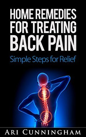 Home Remedies for Treating Back Pain: Simple Steps for Relief Ari Cunningham