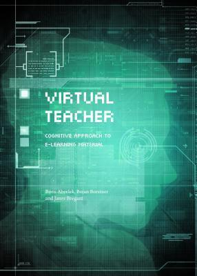 Virtual Teacher: Cognitive Approach to E-Learning Material Boris Abersek