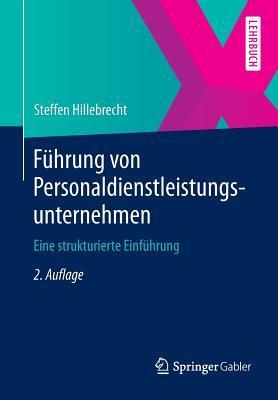 Fuhrung Von Personaldienstleistungsunternehmen: Eine Strukturierte Einfuhrung Steffen Hillebrecht