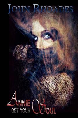 Annie Get Your Soul  by  John Rhoades