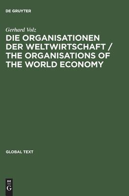 The Organisations of the World Economy Die Organisationen Der Weltwirtschaft  by  Gerhard Volz