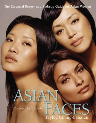 Asian Faces: The Essential Beauty and Makeup Guide for Asian Women Taylor Chang-Babaian