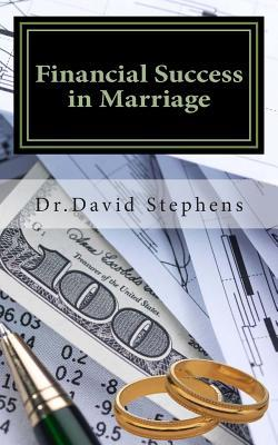 Financial Success in Marriage: Critical Money Tips for Christian Couples David F. Stephens