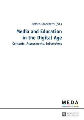 Media and Education in the Digital Age: Concepts, Assessments, Subversions Matteo Stocchetti