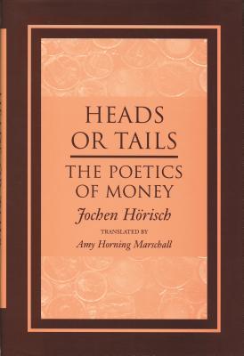 Heads or Tails: The Poetics of Money Jochen Horisch