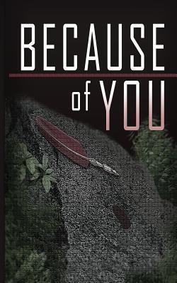 Because of You  by  MR Branden J Davis