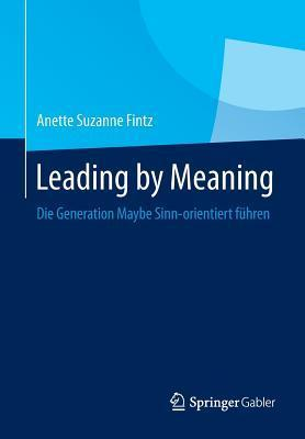 Leading  by  Meaning: Die Generation Maybe Sinn-Orientiert Fuhren by Anette Fintz