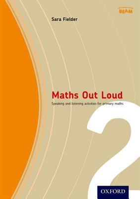 Maths Out Loud Year 2: Speaking and Listening Activities in Primary Maths  by  Sara Fielder