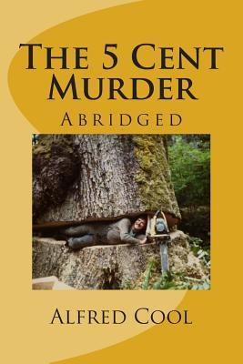 The 5 Cent Murder: Abridged 2014  by  Alfred Cool