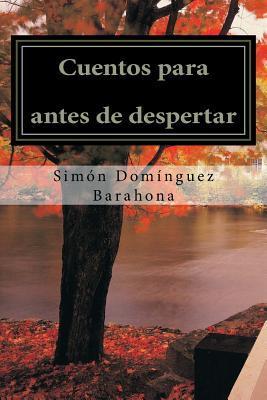 Cuentos Para Antes de Despertar  by  Simon Dominguez Barahona