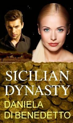 Sicilian Dynasty  by  Daniela Di Benedetto