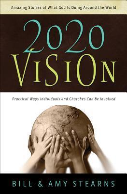 20/20 Vision: Amazing Stories of What God Is Doing Around the World Bill Stearns