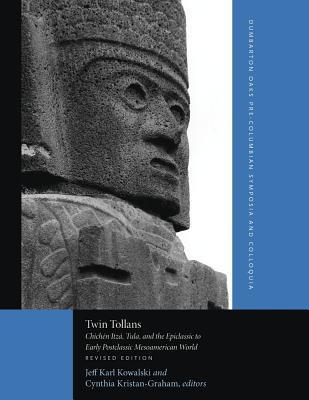 Twin Tollans: Chichen Itza, Tula, and the Epiclassic to Early Postclassic Mesoamerican World Jeff Karl Kowalski