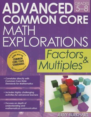 Advanced Common Core Math Explorations: Factors and Multiples  by  Jerry Burkhart