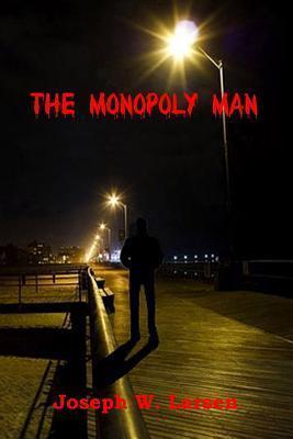 The Monopoly Man  by  MR Joseph W Larsen