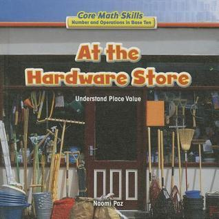 At the Hardware Store: Understand Place Value  by  Naomi Paz