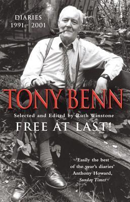 Free At Last: Diaries 1991 - 2001  by  Tony Benn