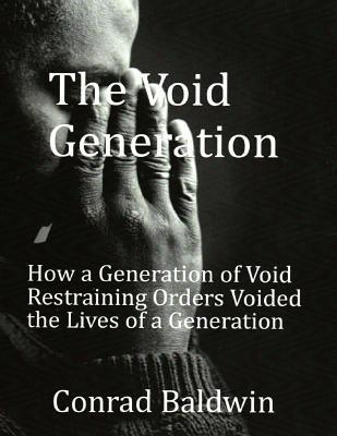 The Void Generation: How a Generation of Void Restraining Orders Voided the Lives of a Generation Conrad Baldwin