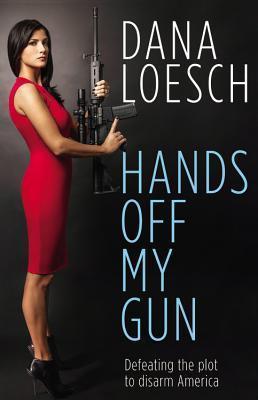 Hands Off My Gun  by  Dana Loesch