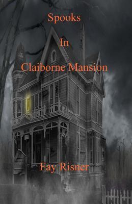 Spooks In Claiborne Mansion Fay Risner