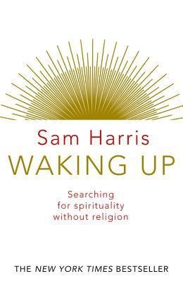 Waking Up: Searching for Spirituality Without Religion Sam Harris