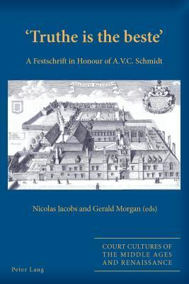 Truthe Is the Beste: A Festschrift in Honour of A.V.C. Schmidt Nicolas Jacobs