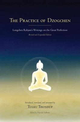 The Practice of Dzogchen: Longchen Rabjams Writings on the Great Perfection  by  Longchenpa