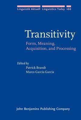 Transitivity: Form, Meaning, Acquisition, and Processing  by  Patrick Brandt