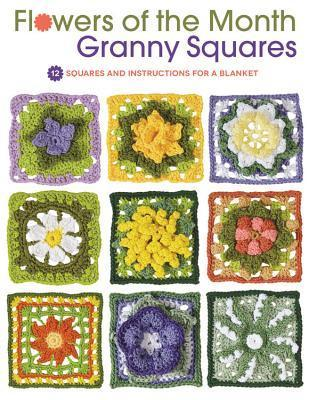 Flowers of the Month Granny Squares: 12 Squares and Instructions for a Blanket Margaret Hubert