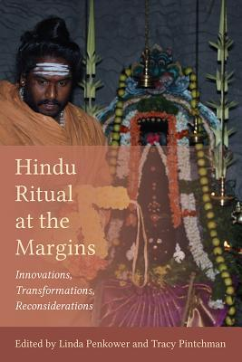 Hindu Ritual at the Margins: Innovations, Transformations, Reconsiderations  by  Linda Penkower