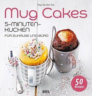 Mug Cakes: 5-Minuten-Kuchen für Zuhause und Büro  by  Maya Barakat-Nuq