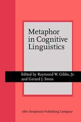 Metaphor In Cognitive Linguistics: Selected Papers From The 5th International Cognitive Linguistics Conference, Amsterdam, 1997 (Amsterdam Studies In The ... Issues In Linguistic Theory, (Paper), 175)  by  Raymond W. Gibbs Jr.