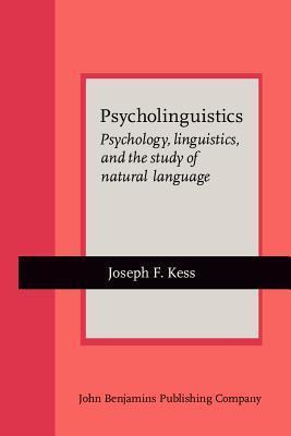Psycholinguistics: Psychology, Linguistics, and the Study of Natueal History Joseph F. Kess