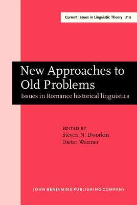 New Approaches To Old Problems: Issues In Romance Historical Linguistics (Amsterdam Studies In The Theory And History Of Linguistic Science, Series Iv: Current Issues In Linguistic Theory) Steven N. Dworkin
