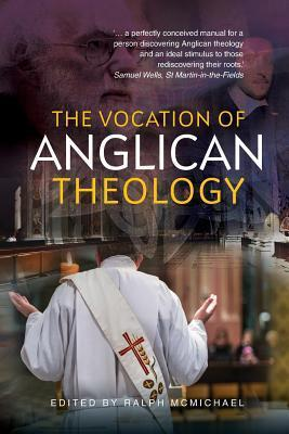 The Vocation of Anglican Theology: Essays and Sources Ralph N McMichael
