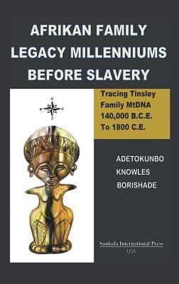 Afrikan Family Legacy Millenniums Before Slavery: Tracing Tinsley Family Mtdna 140,000 Bce to 1800 Ce  by  Adetokunbo Knowes Borishade