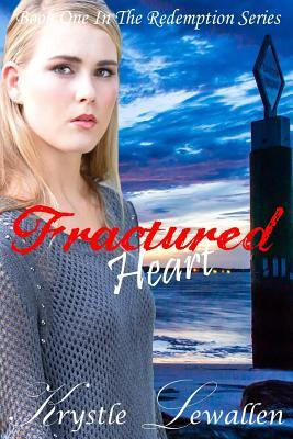 Fractured Heart: Book One in the Redemption Series Krystle Lewallen