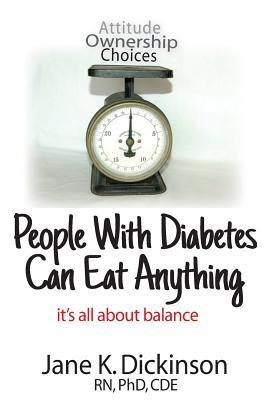 People with Diabetes Can Eat Anything: Its All about Balance Jane K Dickinson