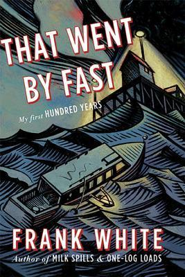 That Went  by  Fast: My First Hundred Years by Frank White