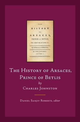 The History of Arsaces, Prince of Betlis: By Charles Johnstone  by  Daniel S. Roberts